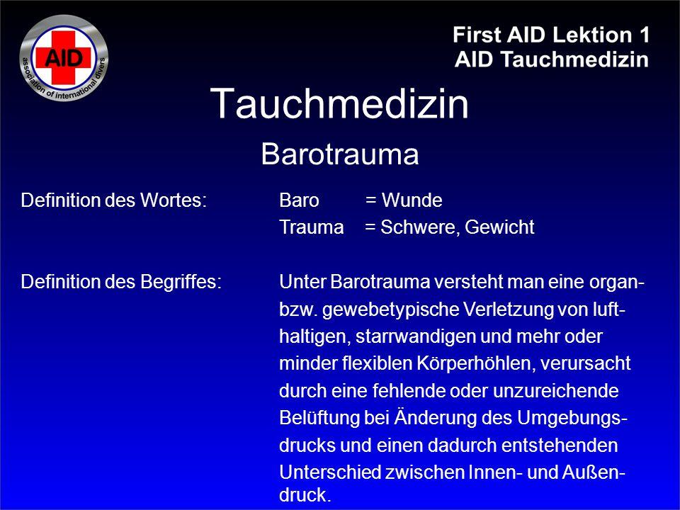Tauchmedizin Definition des Wortes: Baro = Wunde Trauma = Schwere, Gewicht Definition des Begriffes:Unter Barotrauma versteht man eine organ- bzw. gew