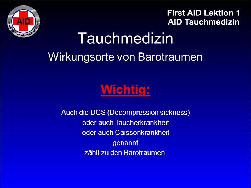 Tauchmedizin Wichtig: Auch die DCS (Decompression sickness) oder auch Taucherkrankheit oder auch Caissonkrankheit genannt zählt zu den Barotraumen. Wi