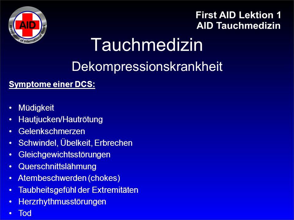 Tauchmedizin Symptome einer DCS: Müdigkeit Hautjucken/Hautrötung Gelenkschmerzen Schwindel, Übelkeit, Erbrechen Gleichgewichtsstörungen Querschnittslä