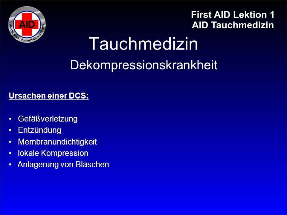 Tauchmedizin Ursachen einer DCS: Gefäßverletzung Entzündung Membranundichtigkeit lokale Kompression Anlagerung von Bläschen Dekompressionskrankheit