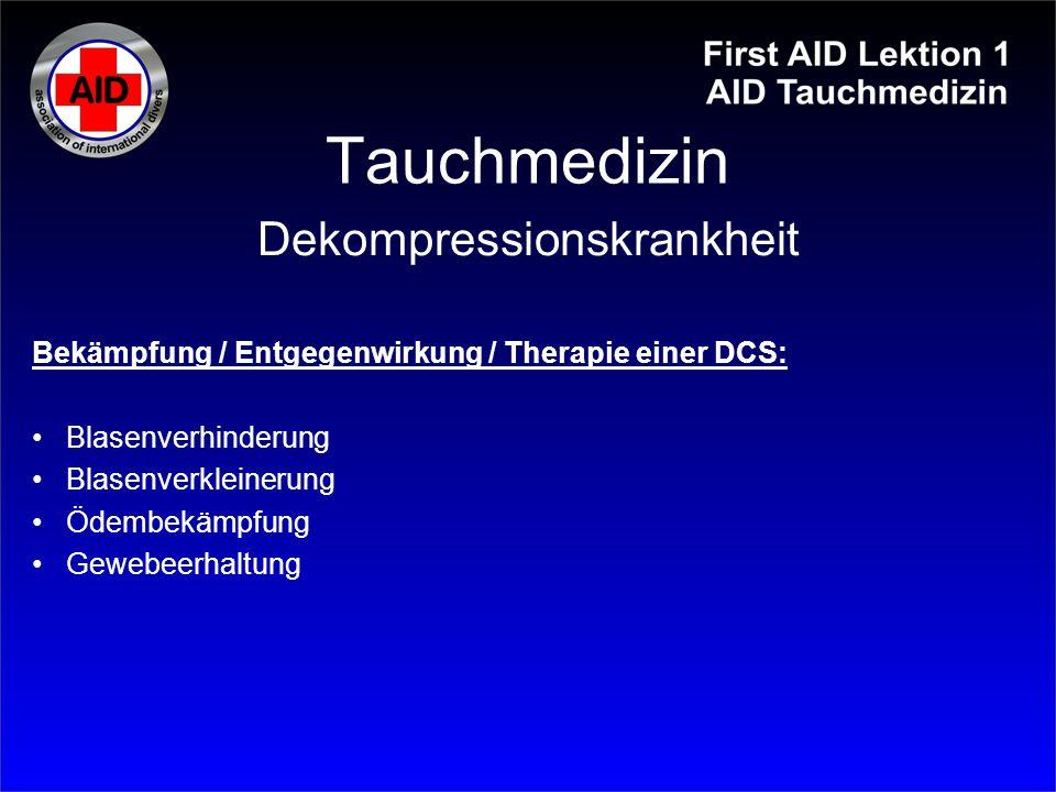 Tauchmedizin Bekämpfung / Entgegenwirkung / Therapie einer DCS: Blasenverhinderung Blasenverkleinerung Ödembekämpfung Gewebeerhaltung Dekompressionskr