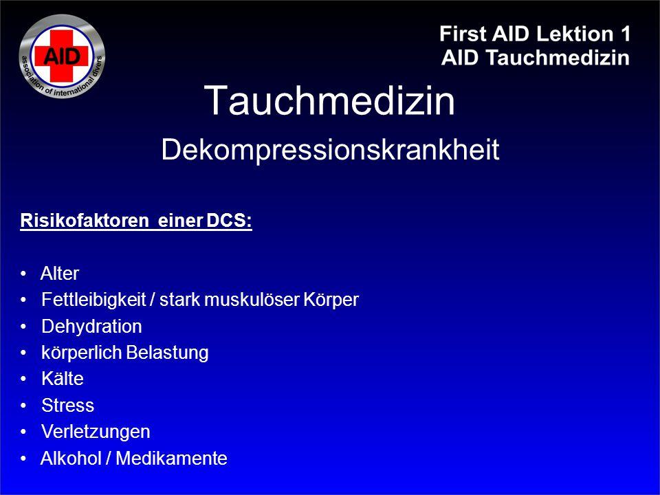 Tauchmedizin Risikofaktoren einer DCS: Alter Fettleibigkeit / stark muskulöser Körper Dehydration körperlich Belastung Kälte Stress Verletzungen Alkoh