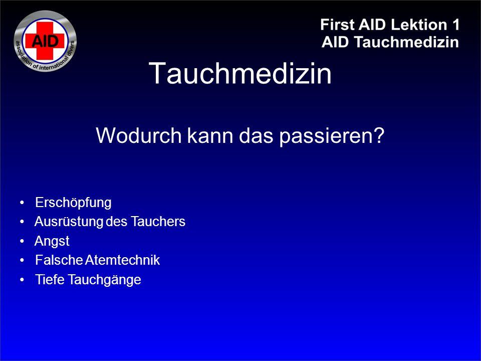 Tauchmedizin Erschöpfung Ausrüstung des Tauchers Angst Falsche Atemtechnik Tiefe Tauchgänge Wodurch kann das passieren?