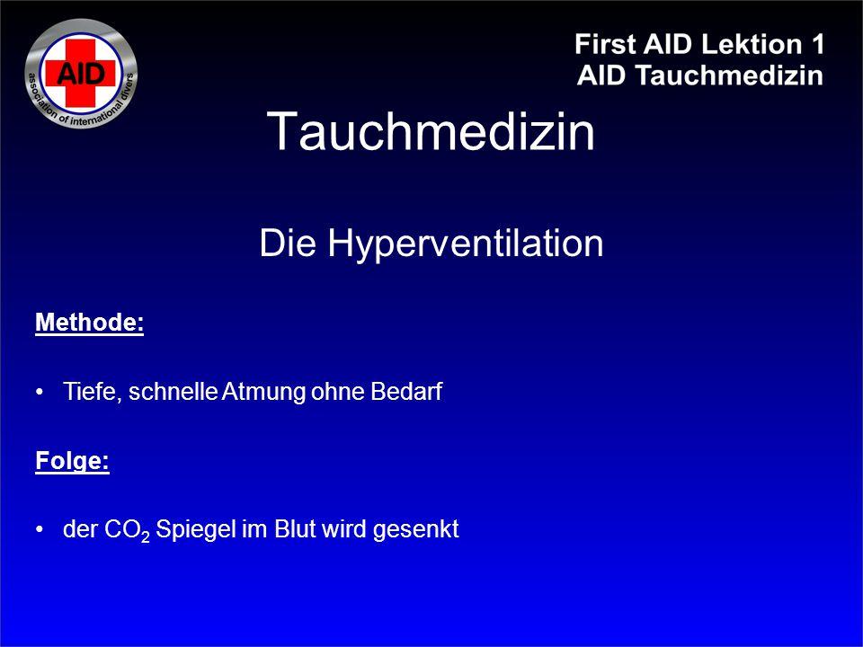 Tauchmedizin Methode: Tiefe, schnelle Atmung ohne Bedarf Folge: der CO 2 Spiegel im Blut wird gesenkt Die Hyperventilation
