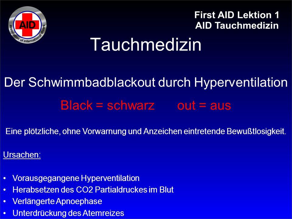 Tauchmedizin Black = schwarzout = aus Eine plötzliche, ohne Vorwarnung und Anzeichen eintretende Bewußtlosigkeit. Ursachen: Vorausgegangene Hyperventi