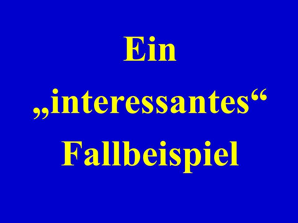 """Ein """"interessantes"""" Fallbeispiel"""