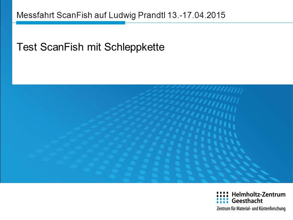 Messfahrt ScanFish auf Ludwig Prandtl 13.-17.04.2015 Test ScanFish mit Schleppkette