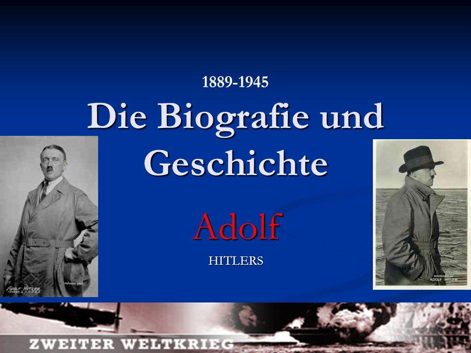 Die Biografie und Geschichte AdolfHITLERS 1889-1945