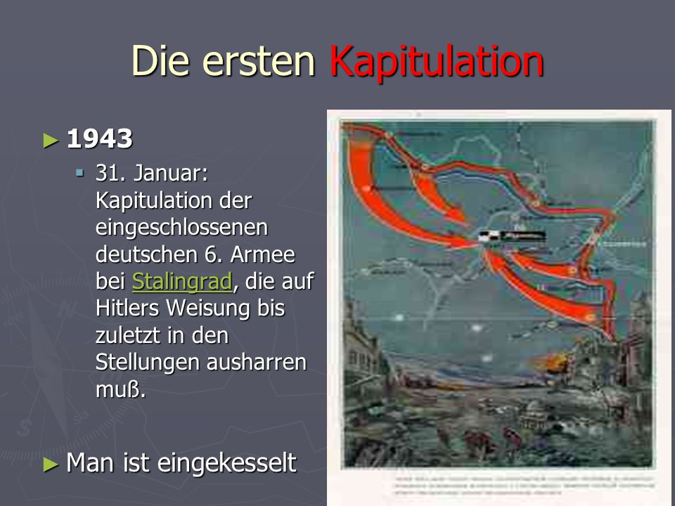 Die ersten Kapitulation ► 1943  31. Januar: Kapitulation der eingeschlossenen deutschen 6. Armee bei Stalingrad, die auf Hitlers Weisung bis zuletzt