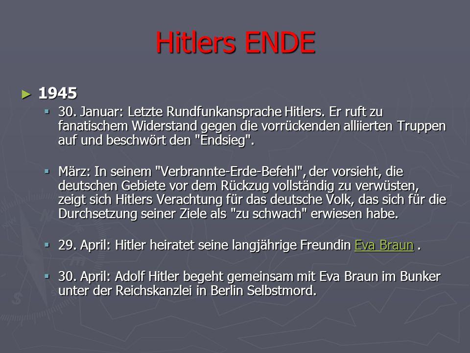 Hitlers ENDE ► 1945  30. Januar: Letzte Rundfunkansprache Hitlers. Er ruft zu fanatischem Widerstand gegen die vorrückenden alliierten Truppen auf un