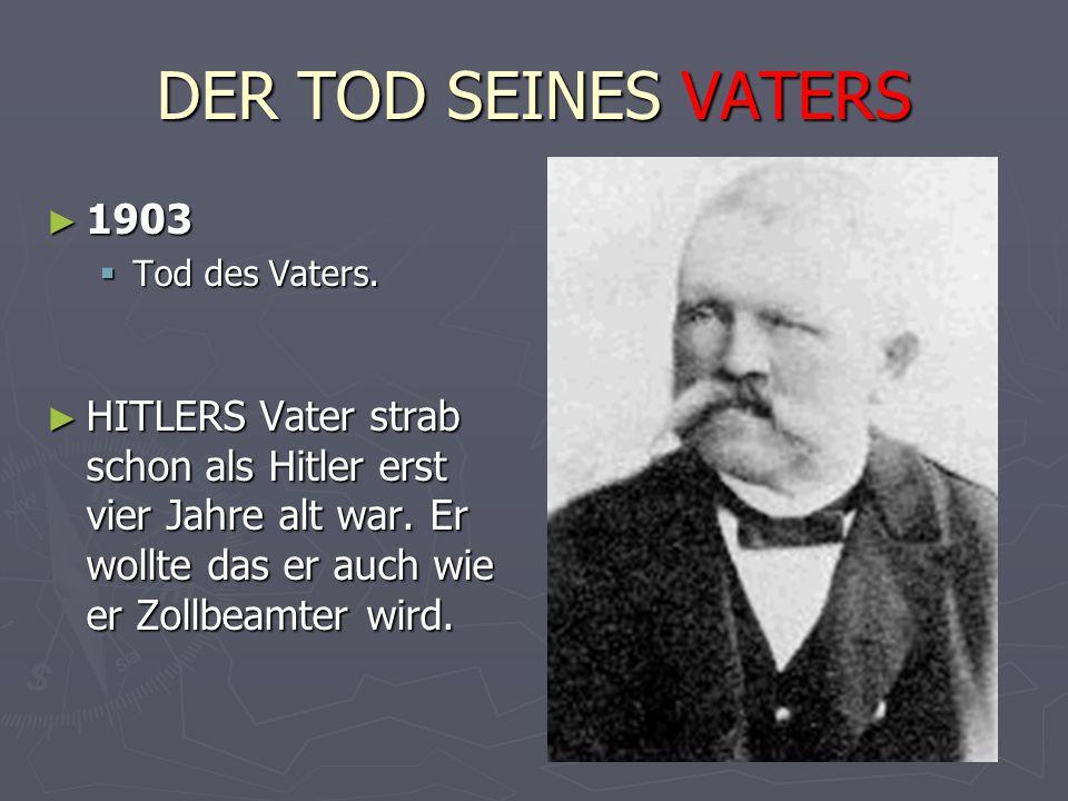 DER TOD SEINES VATERS ► 1903  Tod des Vaters. ► HITLERS Vater strab schon als Hitler erst vier Jahre alt war. Er wollte das er auch wie er Zollbeamte