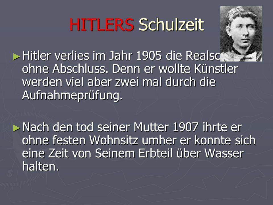 HITLERS Schulzeit ► Hitler verlies im Jahr 1905 die Realschule ohne Abschluss. Denn er wollte Künstler werden viel aber zwei mal durch die Aufnahmeprü
