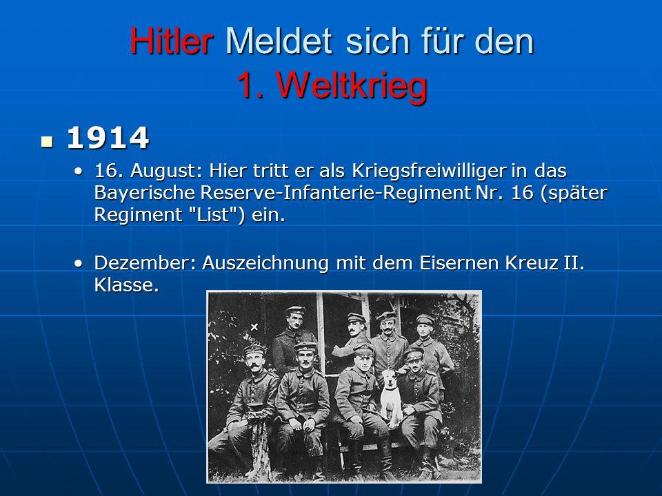 Hitler Meldet sich für den 1. Weltkrieg 1914 1914 16. August: Hier tritt er als Kriegsfreiwilliger in das Bayerische Reserve-Infanterie-Regiment Nr. 1