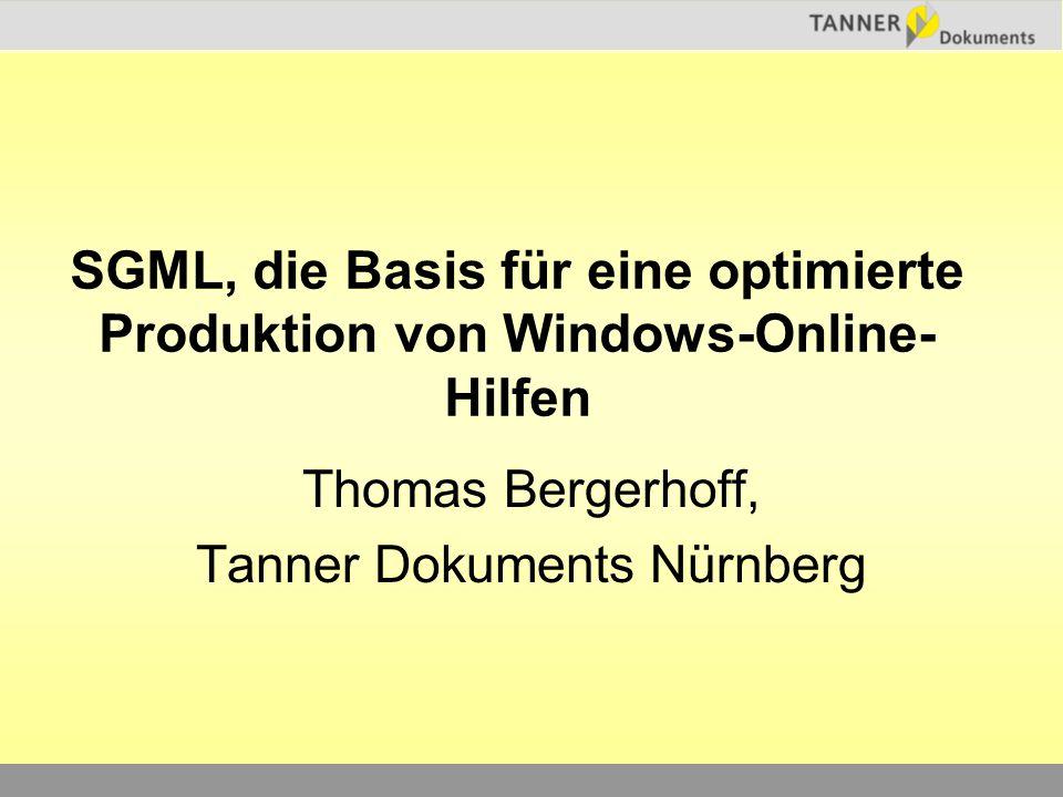 SGML, die Basis für eine optimierte Produktion von Windows-Online- Hilfen Thomas Bergerhoff, Tanner Dokuments Nürnberg