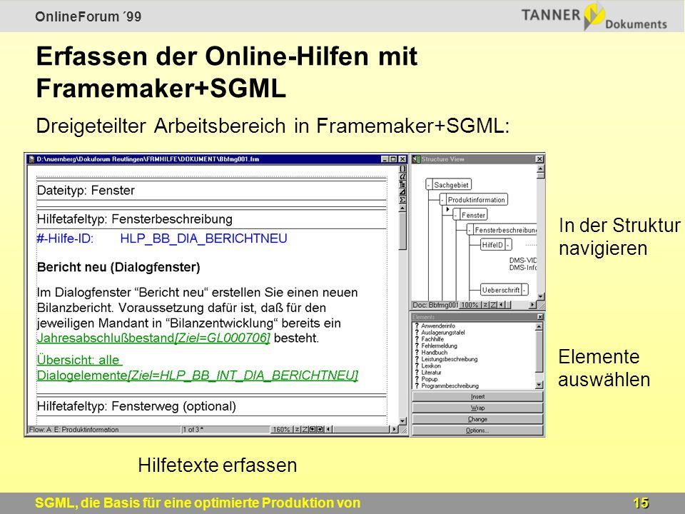 OnlineForum ´99 15SGML, die Basis für eine optimierte Produktion von Windows-Online-Hilfen Erfassen der Online-Hilfen mit Framemaker+SGML Dreigeteilter Arbeitsbereich in Framemaker+SGML: Hilfetexte erfassen Elemente auswählen In der Struktur navigieren