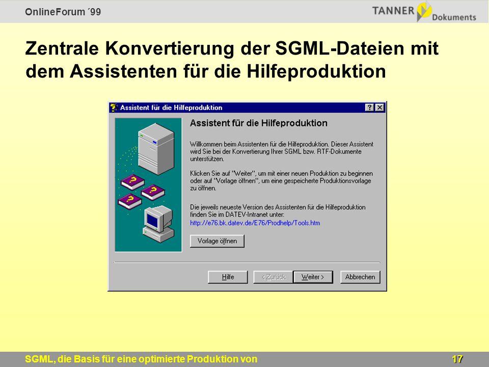OnlineForum ´99 17SGML, die Basis für eine optimierte Produktion von Windows-Online-Hilfen Zentrale Konvertierung der SGML-Dateien mit dem Assistenten für die Hilfeproduktion