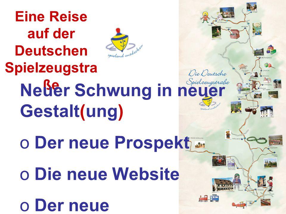 Eine Reise auf der Deutschen Spielzeugstra ße Neuer Schwung in neuer Gestalt(ung) o Der neue Prospekt o Die neue Website o Der neue Informationsstand