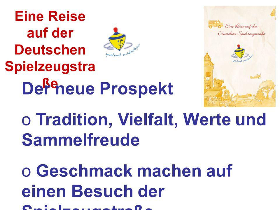 Eine Reise auf der Deutschen Spielzeugstra ße Der neue Prospekt o Tradition, Vielfalt, Werte und Sammelfreude o Geschmack machen auf einen Besuch der Spielzeugstraße o Motto: spielend entdecken