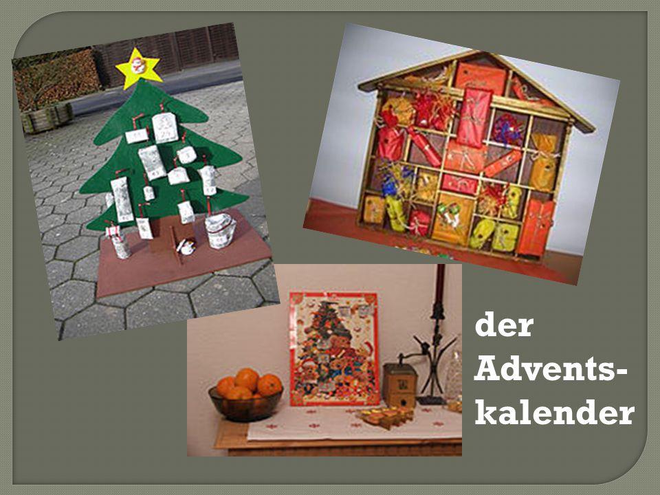 Die Kinder haben Advents- kalender.An jedem Tag vom ersten bis zum 24.