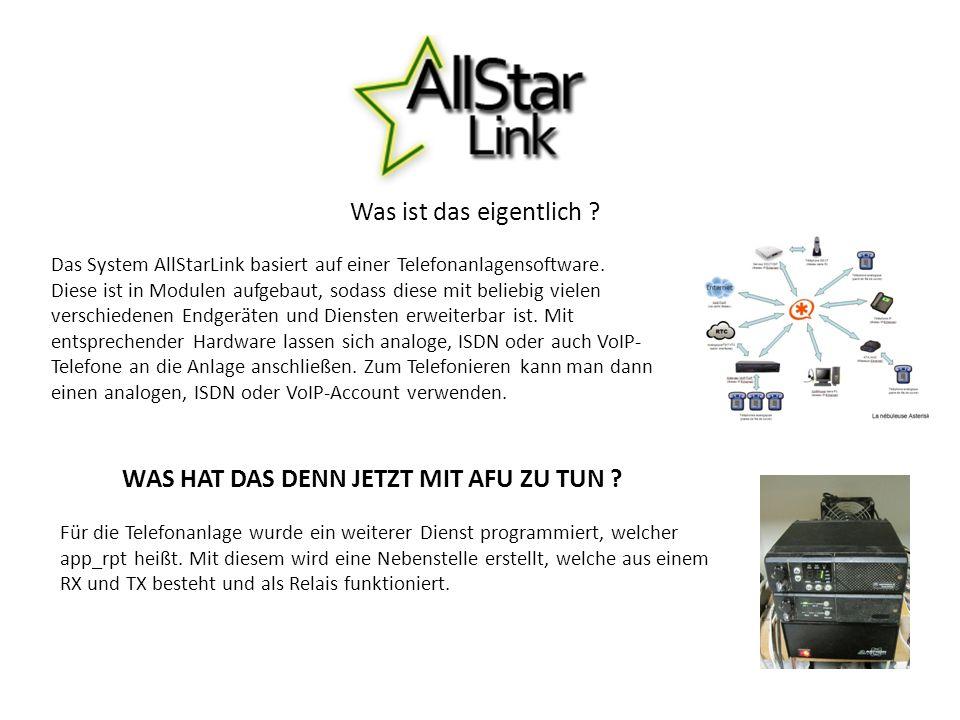 Was ist das eigentlich ? Das System AllStarLink basiert auf einer Telefonanlagensoftware. Diese ist in Modulen aufgebaut, sodass diese mit beliebig vi