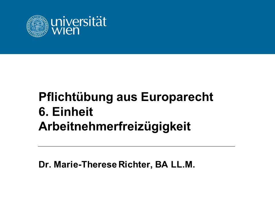 Pflichtübung aus Europarecht 6. Einheit Arbeitnehmerfreizügigkeit Dr. Marie-Therese Richter, BA LL.M.