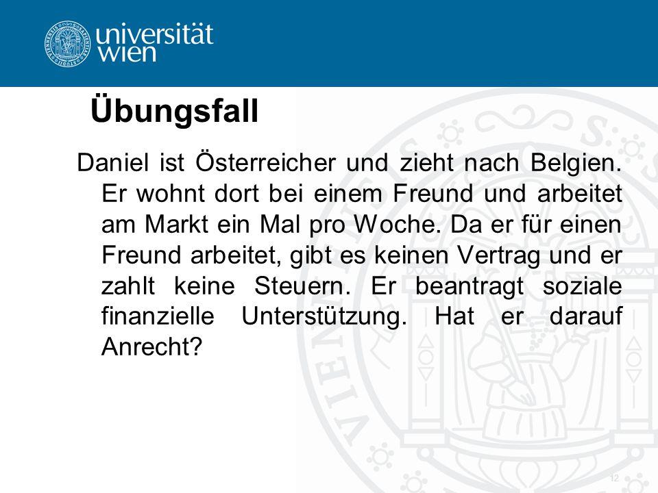 Übungsfall Daniel ist Österreicher und zieht nach Belgien. Er wohnt dort bei einem Freund und arbeitet am Markt ein Mal pro Woche. Da er für einen Fre