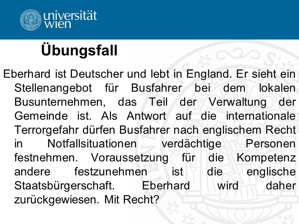 Übungsfall Eberhard ist Deutscher und lebt in England. Er sieht ein Stellenangebot für Busfahrer bei dem lokalen Busunternehmen, das Teil der Verwaltu