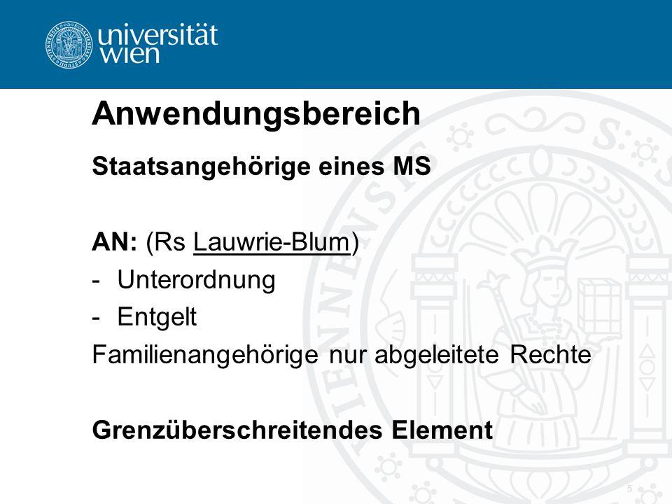 Anwendungsbereich Staatsangehörige eines MS AN: (Rs Lauwrie-Blum) -Unterordnung -Entgelt Familienangehörige nur abgeleitete Rechte Grenzüberschreitend