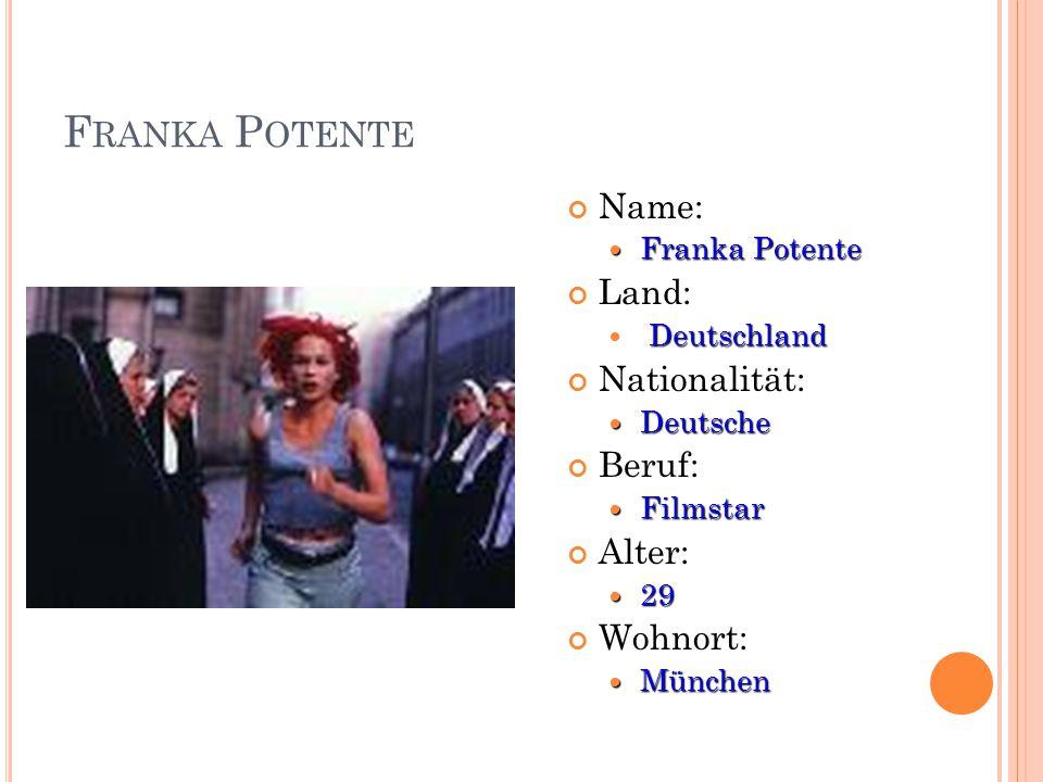 F RANKA P OTENTE Name: Franka Potente Franka Potente Land: Deutschland Nationalität: Deutsche Deutsche Beruf: Filmstar Filmstar Alter: 29 29 Wohnort: München München