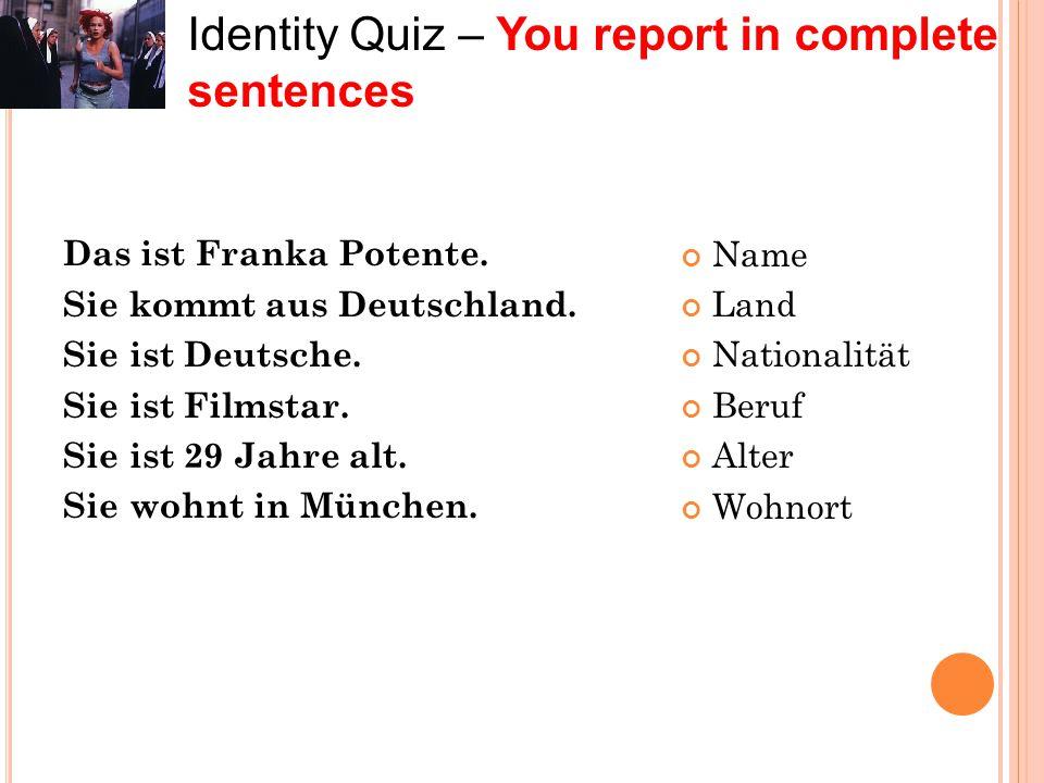 Das ist Franka Potente. Sie kommt aus Deutschland. Sie ist Deutsche. Sie ist Filmstar. Sie ist 29 Jahre alt. Sie wohnt in München. Name Land Nationali