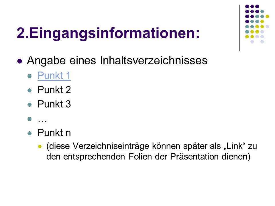 """2.Eingangsinformationen: Angabe eines Inhaltsverzeichnisses Punkt 1 Punkt 2 Punkt 3 … Punkt n (diese Verzeichniseinträge können später als """"Link"""" zu d"""