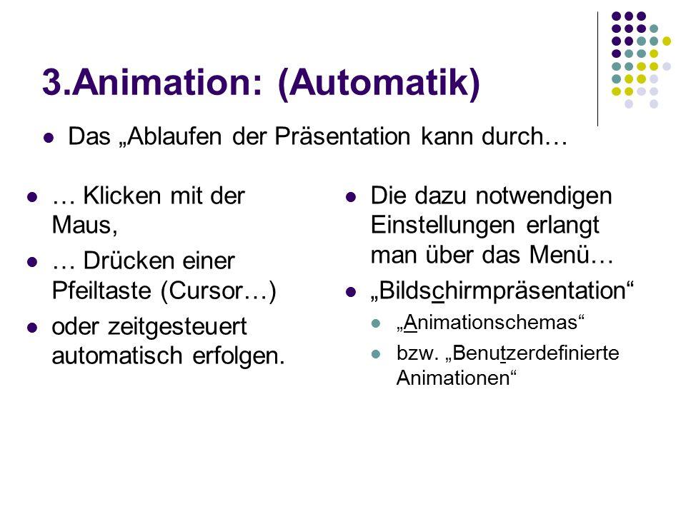 3.Animation: (Automatik) … Klicken mit der Maus, … Drücken einer Pfeiltaste (Cursor…) oder zeitgesteuert automatisch erfolgen. Die dazu notwendigen Ei