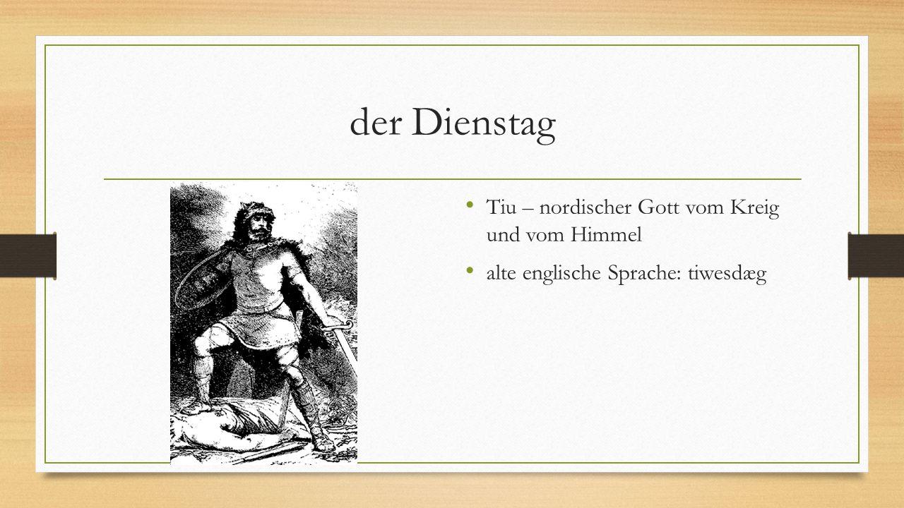 der Dienstag Tiu – nordischer Gott vom Kreig und vom Himmel alte englische Sprache: tiwesdæg