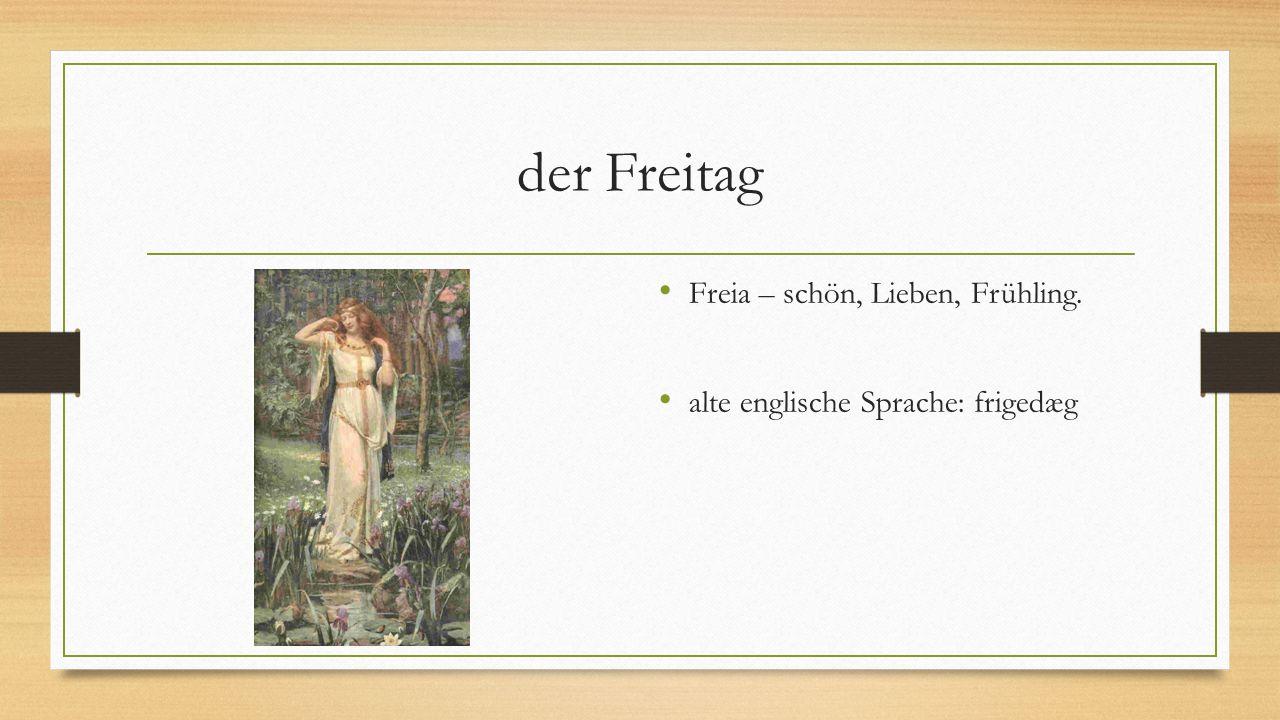 der Freitag Freia – schön, Lieben, Frühling. alte englische Sprache: frigedæg