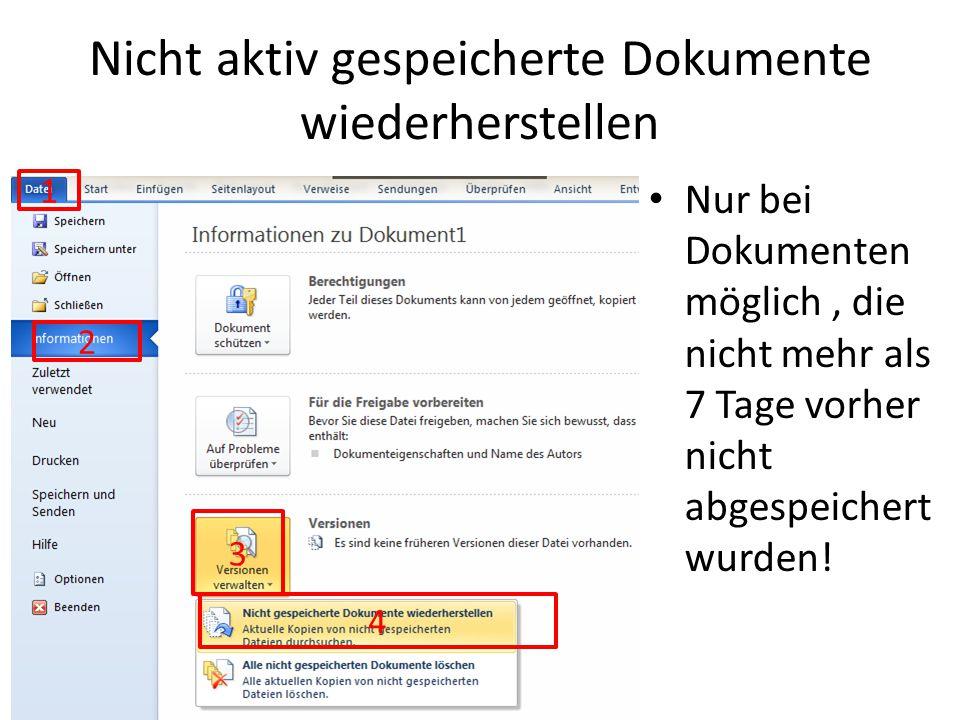 Nicht aktiv gespeicherte Dokumente wiederherstellen Nur bei Dokumenten möglich, die nicht mehr als 7 Tage vorher nicht abgespeichert wurden.