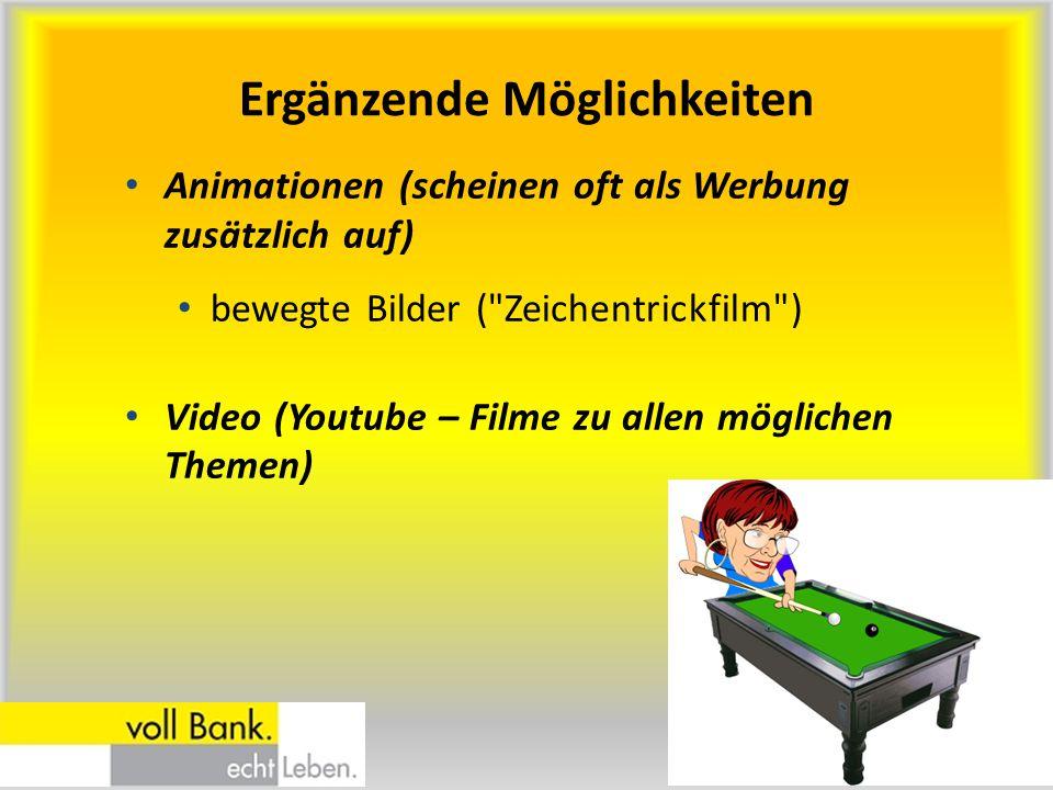 Animationen (scheinen oft als Werbung zusätzlich auf) bewegte Bilder (