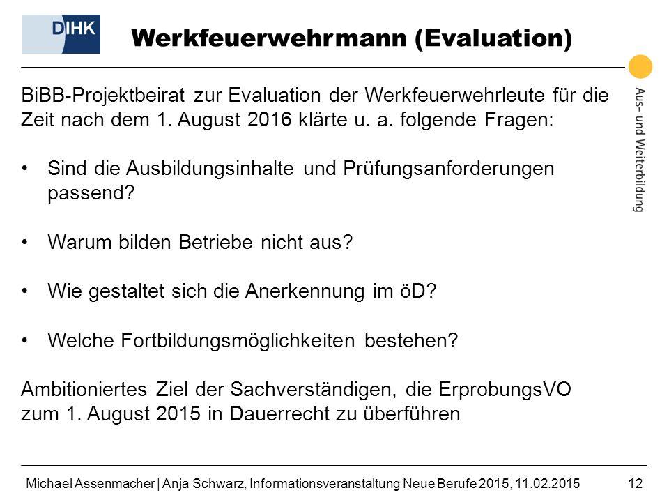 Michael Assenmacher | Anja Schwarz, Informationsveranstaltung Neue Berufe 2015, 11.02.201512 Werkfeuerwehrmann (Evaluation) BiBB-Projektbeirat zur Eva