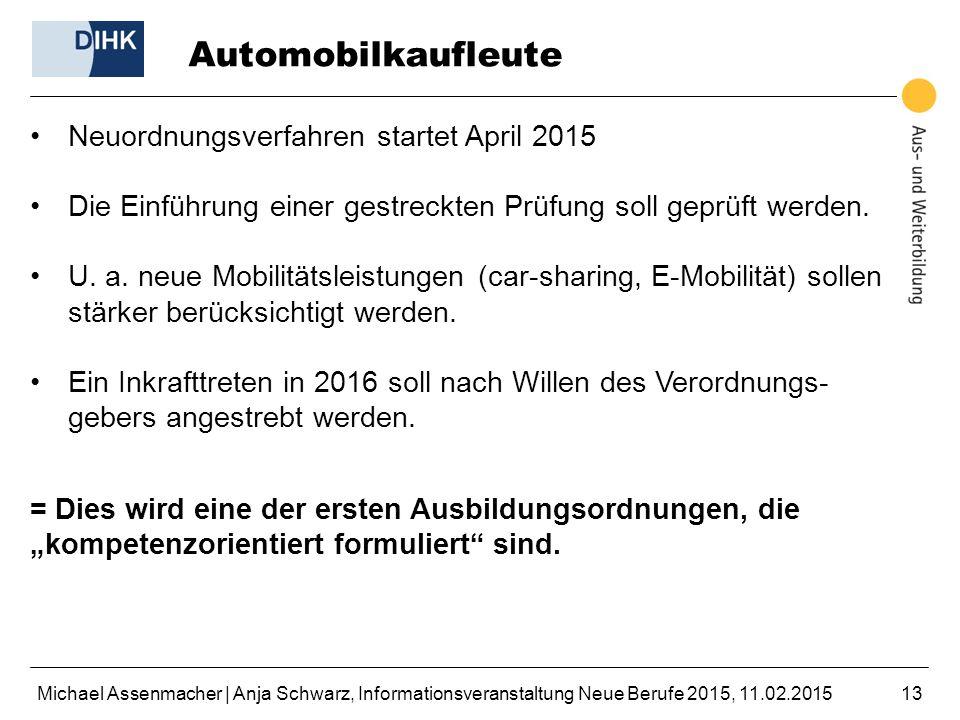 Michael Assenmacher | Anja Schwarz, Informationsveranstaltung Neue Berufe 2015, 11.02.201513 Automobilkaufleute Neuordnungsverfahren startet April 201