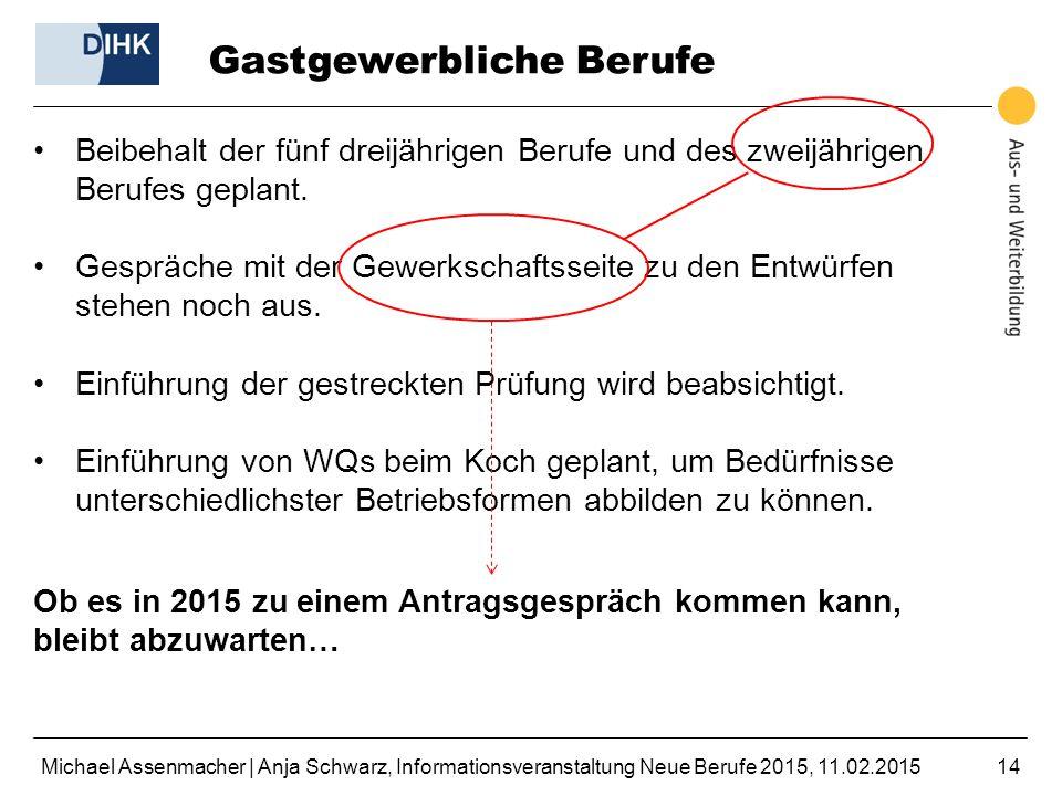 Michael Assenmacher | Anja Schwarz, Informationsveranstaltung Neue Berufe 2015, 11.02.201514 Gastgewerbliche Berufe Beibehalt der fünf dreijährigen Be