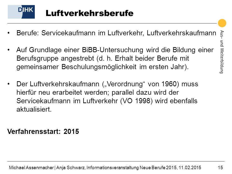 Michael Assenmacher | Anja Schwarz, Informationsveranstaltung Neue Berufe 2015, 11.02.201515 Luftverkehrsberufe Berufe: Servicekaufmann im Luftverkehr
