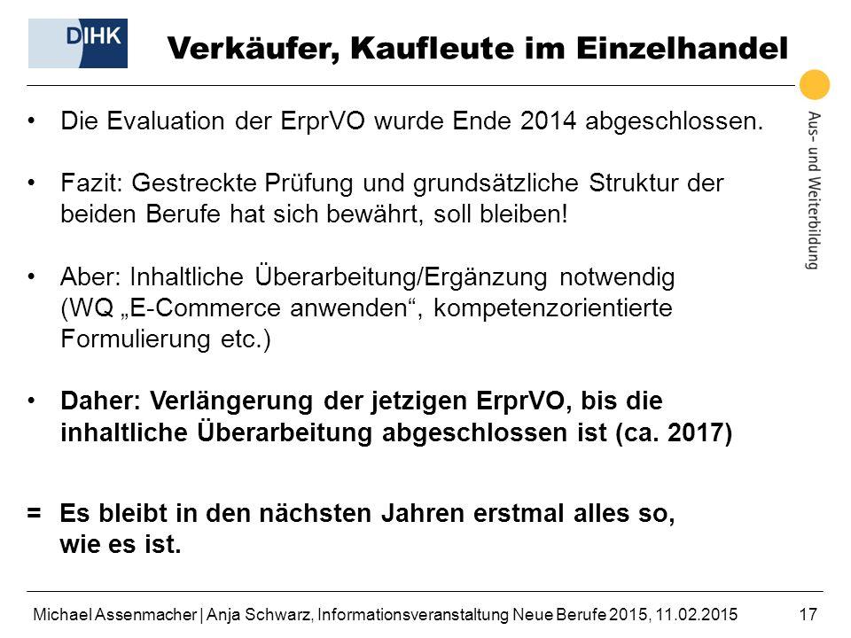 Michael Assenmacher | Anja Schwarz, Informationsveranstaltung Neue Berufe 2015, 11.02.201517 Verkäufer, Kaufleute im Einzelhandel Die Evaluation der E