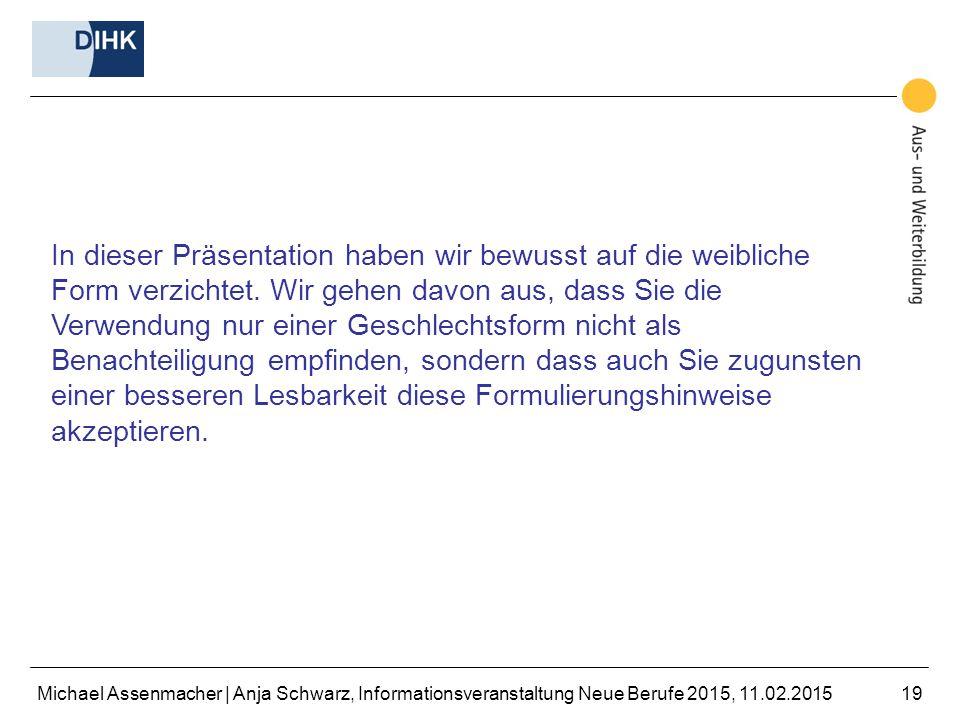 Michael Assenmacher | Anja Schwarz, Informationsveranstaltung Neue Berufe 2015, 11.02.201519 In dieser Präsentation haben wir bewusst auf die weiblich
