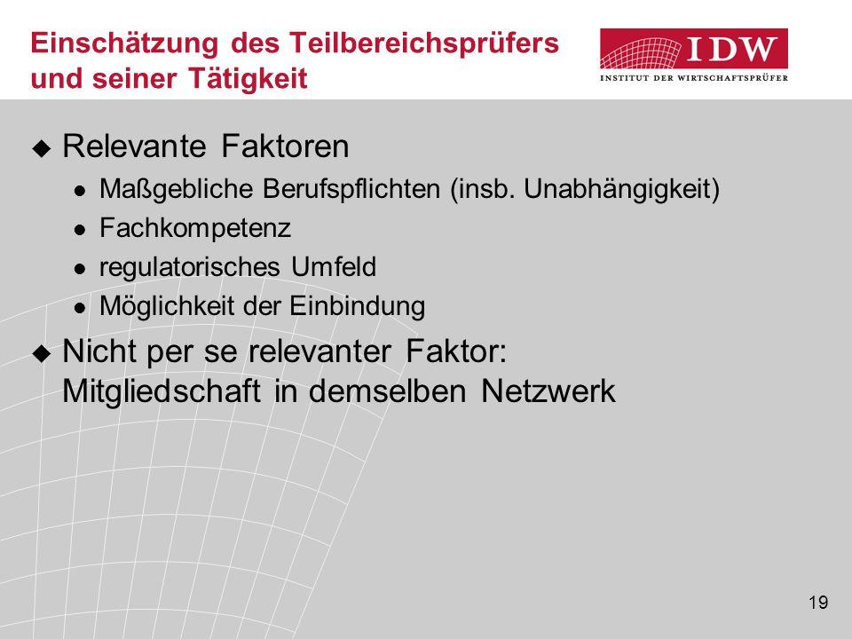 19 Einschätzung des Teilbereichsprüfers und seiner Tätigkeit  Relevante Faktoren Maßgebliche Berufspflichten (insb.