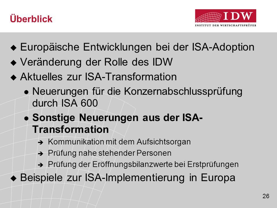 26 Überblick  Europäische Entwicklungen bei der ISA-Adoption  Veränderung der Rolle des IDW  Aktuelles zur ISA-Transformation Neuerungen für die Ko