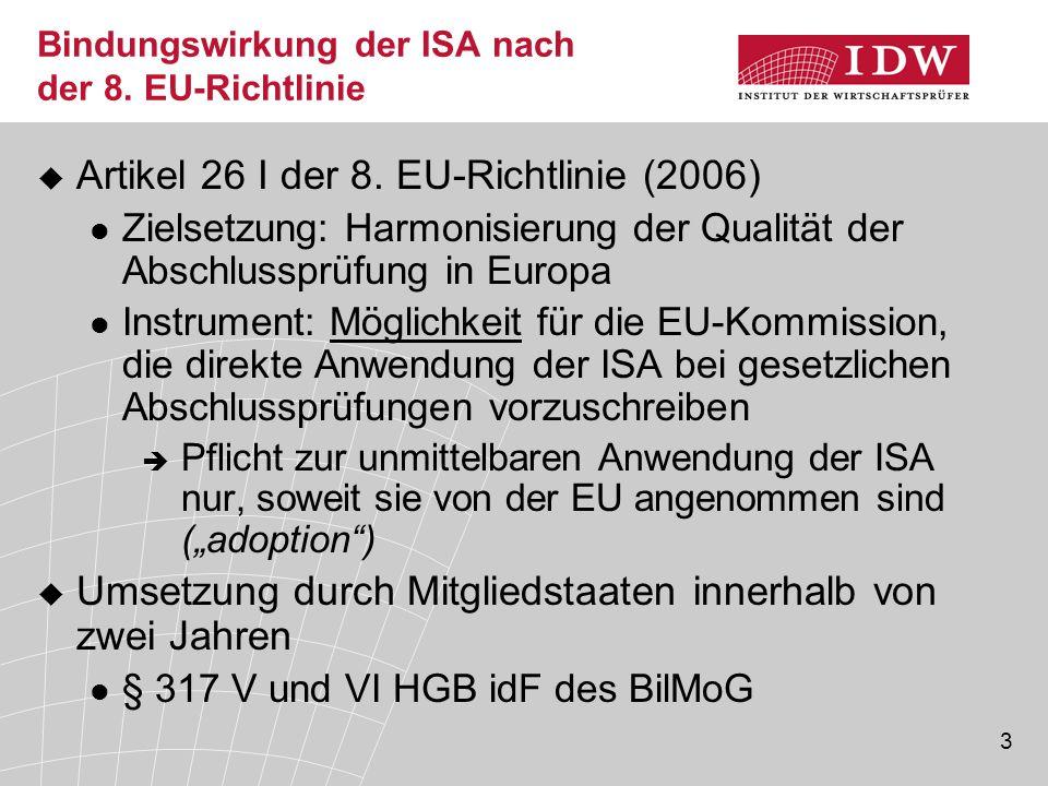 3 Bindungswirkung der ISA nach der 8. EU-Richtlinie  Artikel 26 I der 8. EU-Richtlinie (2006) Zielsetzung: Harmonisierung der Qualität der Abschlussp