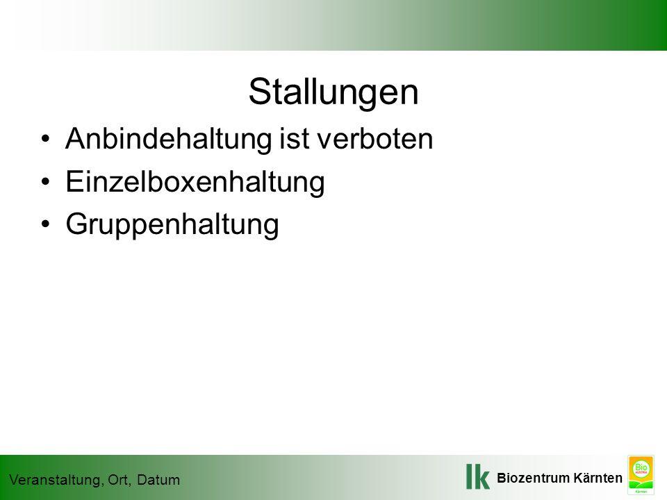 Biozentrum Kärnten Veranstaltung, Ort, Datum Stallungen Anbindehaltung ist verboten Einzelboxenhaltung Gruppenhaltung
