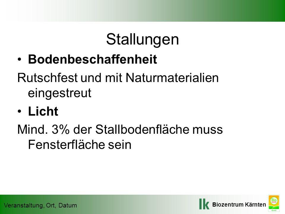 Biozentrum Kärnten Veranstaltung, Ort, Datum Stallungen Bodenbeschaffenheit Rutschfest und mit Naturmaterialien eingestreut Licht Mind. 3% der Stallbo