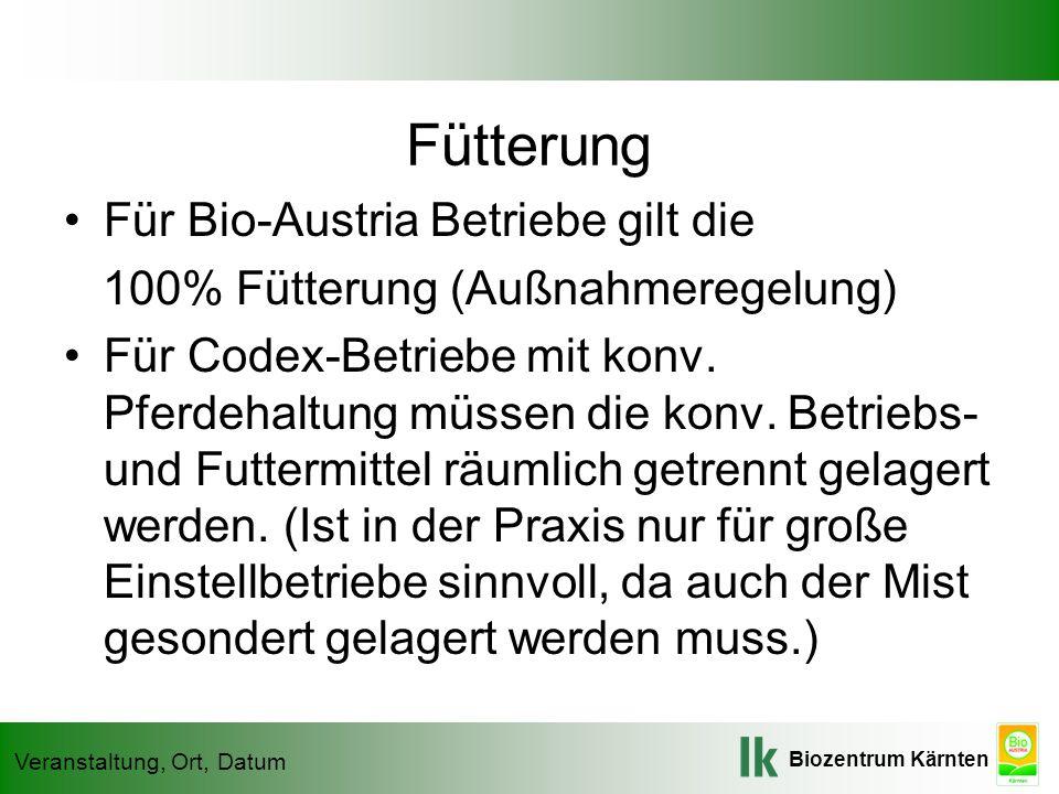 Biozentrum Kärnten Veranstaltung, Ort, Datum Fütterung Für Bio-Austria Betriebe gilt die 100% Fütterung (Außnahmeregelung) Für Codex-Betriebe mit konv