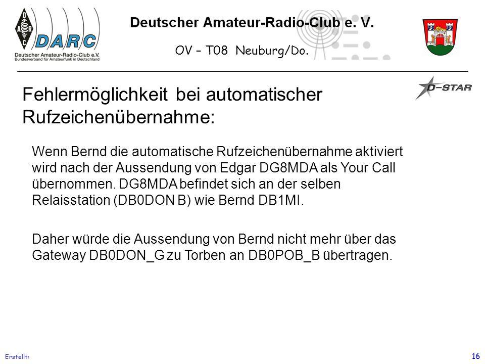 OV – T08 Neuburg/Do. Erstellt: 16 Fehlermöglichkeit bei automatischer Rufzeichenübernahme: Wenn Bernd die automatische Rufzeichenübernahme aktiviert w