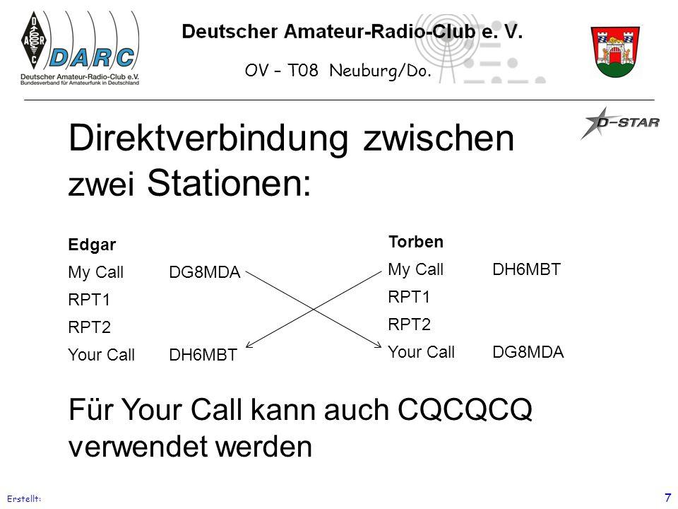 OV – T08 Neuburg/Do. Erstellt: 7 Edgar My CallDG8MDA RPT1 RPT2 Your CallDH6MBT Direktverbindung zwischen zwei Stationen: Torben My CallDH6MBT RPT1 RPT